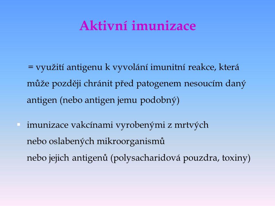 Aktivní imunizace = využití antigenu k vyvolání imunitní reakce, která může později chránit před patogenem nesoucím daný antigen (nebo antigen jemu po