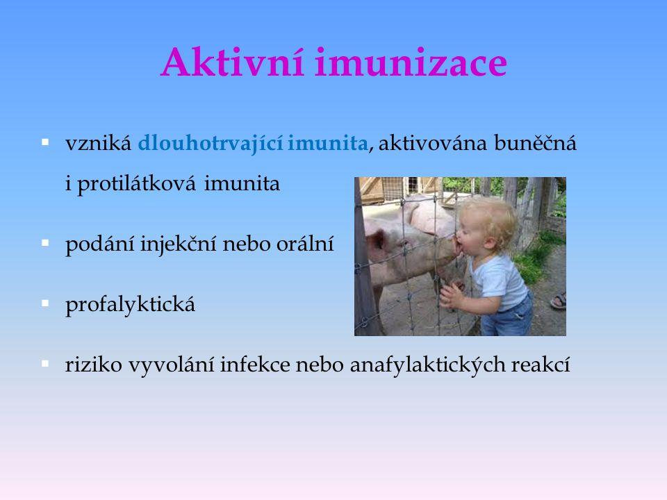 Aktivní imunizace  vzniká dlouhotrvající imunita, aktivována buněčná i protilátková imunita  podání injekční nebo orální  profalyktická  riziko vy