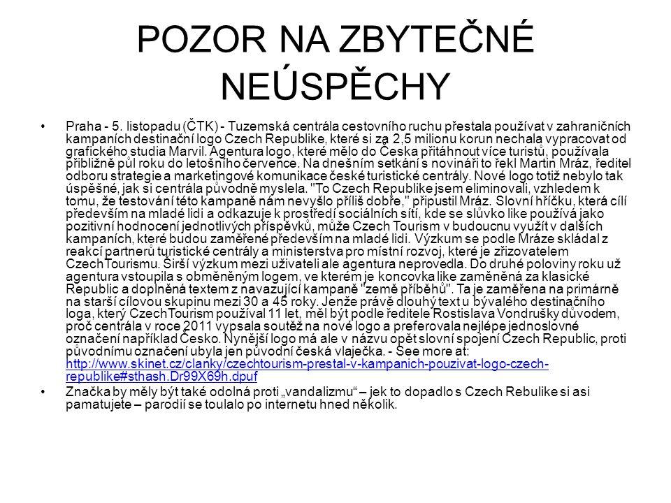 POZOR NA ZBYTEČNÉ NE Ú SPĚCHY Praha - 5. listopadu (ČTK) - Tuzemská centrála cestovního ruchu přestala používat v zahraničních kampaních destinační lo