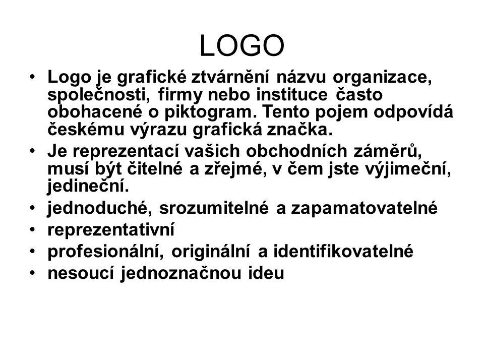 LOGO Logo je grafické ztvárnění názvu organizace, společnosti, firmy nebo instituce často obohacené o piktogram. Tento pojem odpovídá českému výrazu g