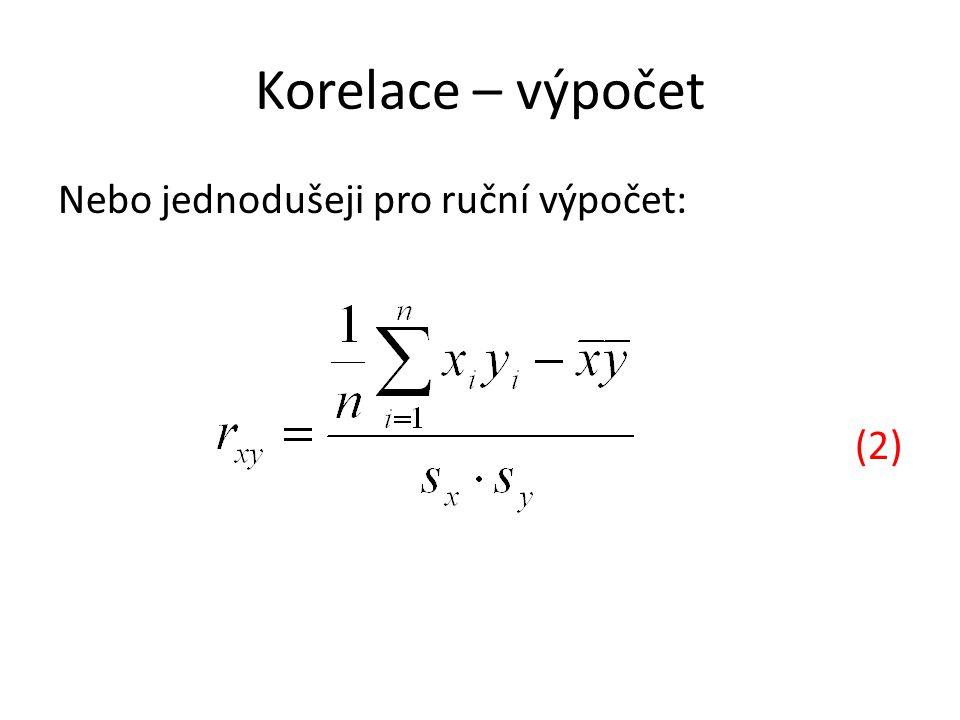 Korelace - hodnoty Koeficient korelace nabývá hodnoty od -1 do 1 Hodnota blízká k 1 – znamená, že závislost je silná a přímá například vztah výkonu počítače a počtu úloh, které vyřeší za hodinu – čím vyšší výkon, tím více úloh Hodnota blízká k –1 – Znamená, že závislost je silná, ale nepřímá například vztah výkonnosti počítače a času, za který počítač zpracuje úlohu – čím vyšší výkon, tím kratší čas