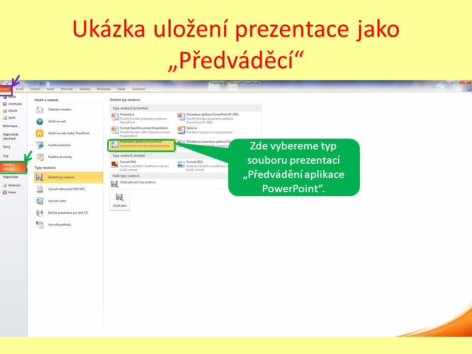 """Ukázka uložení prezentace jako """"Předváděcí Zde vybereme typ souboru prezentací """"Předvádění aplikace PowerPoint ."""
