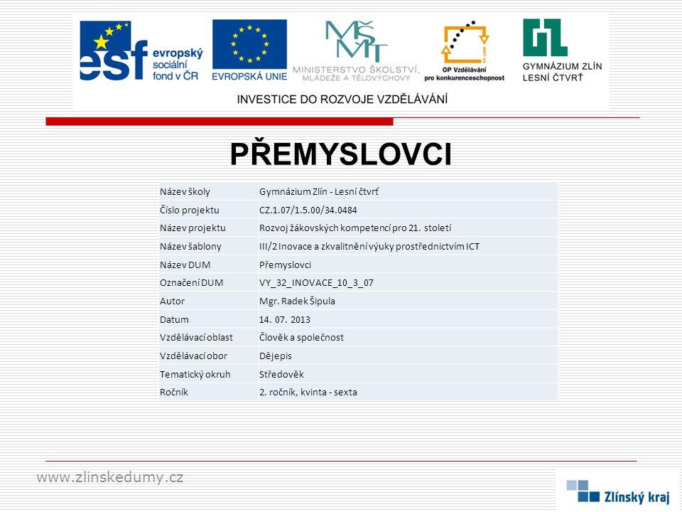 PŘEMYSLOVCI www.zlinskedumy.cz Název školyGymnázium Zlín - Lesní čtvrť Číslo projektuCZ.1.07/1.5.00/34.0484 Název projektuRozvoj žákovských kompetencí pro 21.