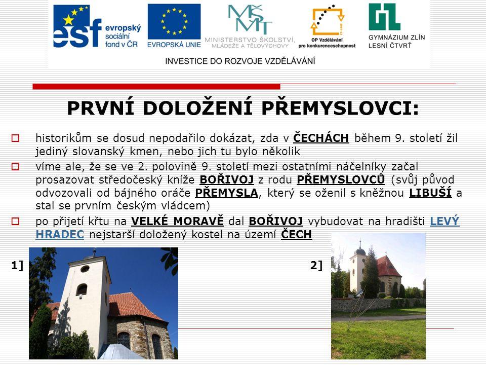 PRVNÍ DOLOŽENÍ PŘEMYSLOVCI:  historikům se dosud nepodařilo dokázat, zda v ČECHÁCH během 9.