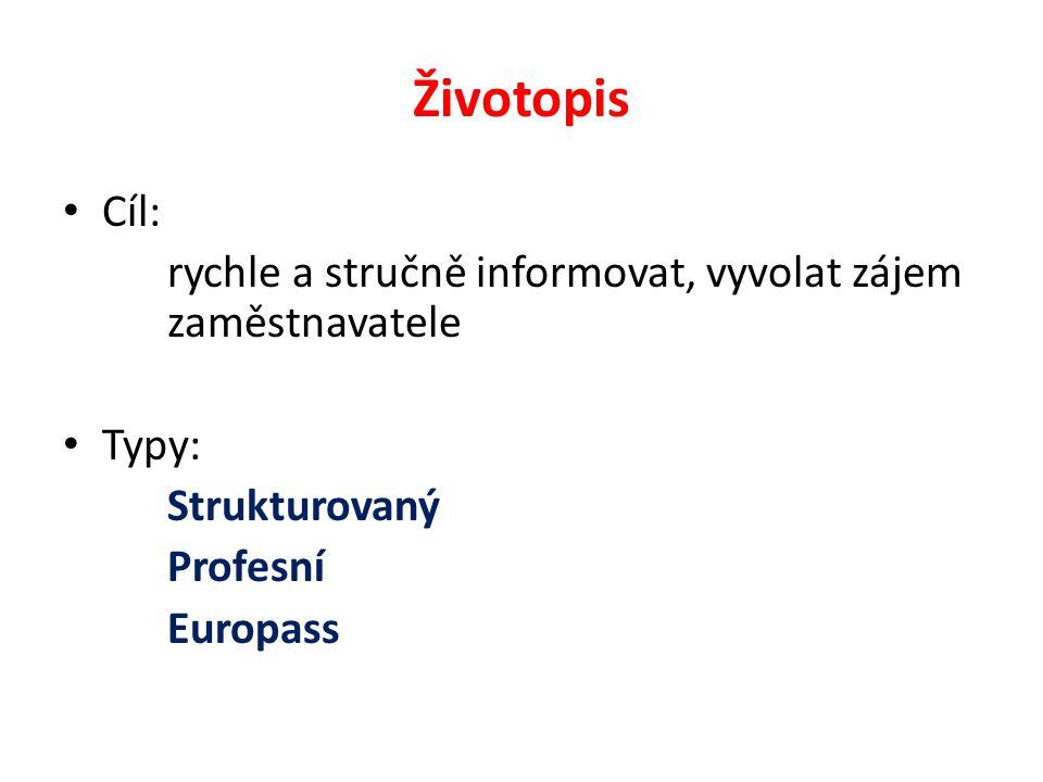 Životopis Cíl: rychle a stručně informovat, vyvolat zájem zaměstnavatele Typy: Strukturovaný Profesní Europass