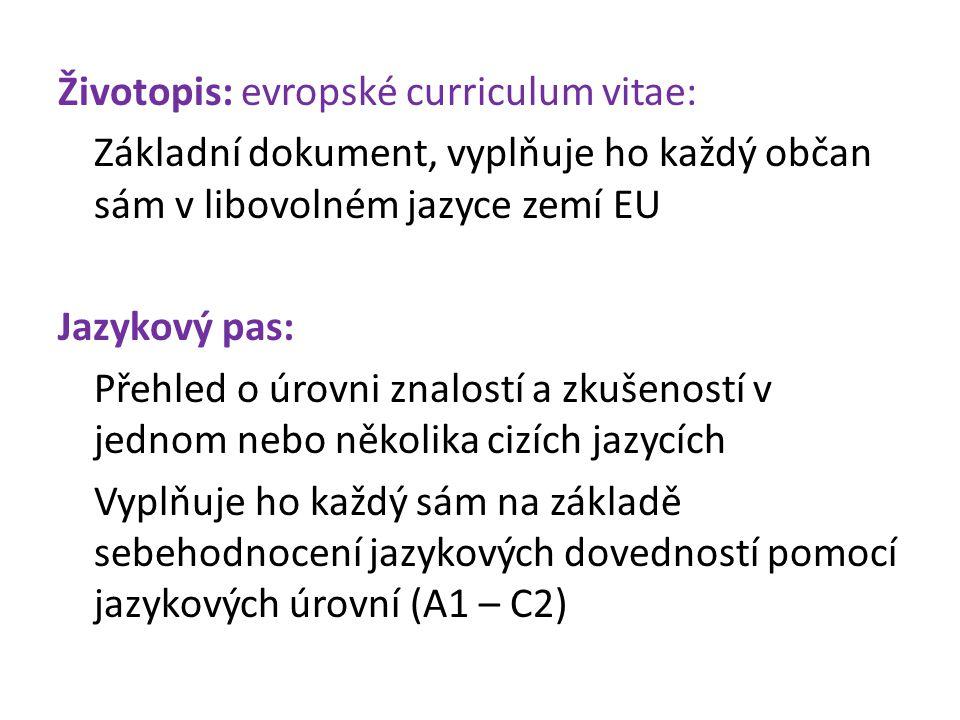 Životopis: evropské curriculum vitae: Základní dokument, vyplňuje ho každý občan sám v libovolném jazyce zemí EU Jazykový pas: Přehled o úrovni znalostí a zkušeností v jednom nebo několika cizích jazycích Vyplňuje ho každý sám na základě sebehodnocení jazykových dovedností pomocí jazykových úrovní (A1 – C2)