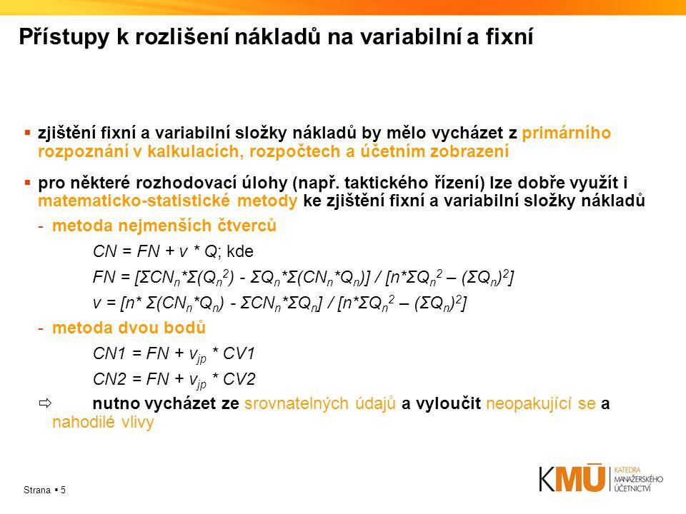 Strana  5 Přístupy k rozlišení nákladů na variabilní a fixní zzjištění fixní a variabilní složky nákladů by mělo vycházet z primárního rozpoznání v kalkulacích, rozpočtech a účetním zobrazení ppro některé rozhodovací úlohy (např.