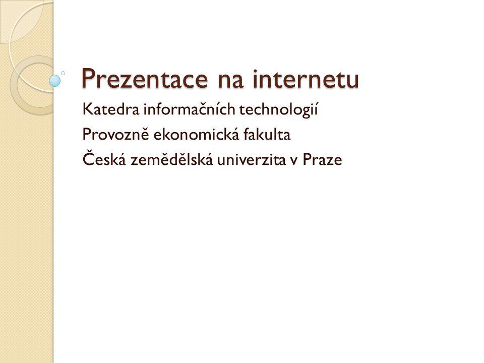 Prezentace na internetu Katedra informačních technologií Provozně ekonomická fakulta Česká zemědělská univerzita v Praze
