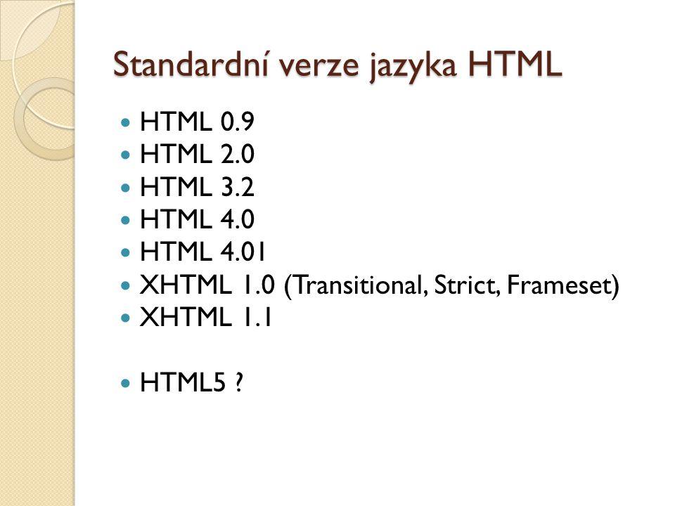 Standardní verze jazyka HTML HTML 0.9 HTML 2.0 HTML 3.2 HTML 4.0 HTML 4.01 XHTML 1.0 (Transitional, Strict, Frameset) XHTML 1.1 HTML5 ?