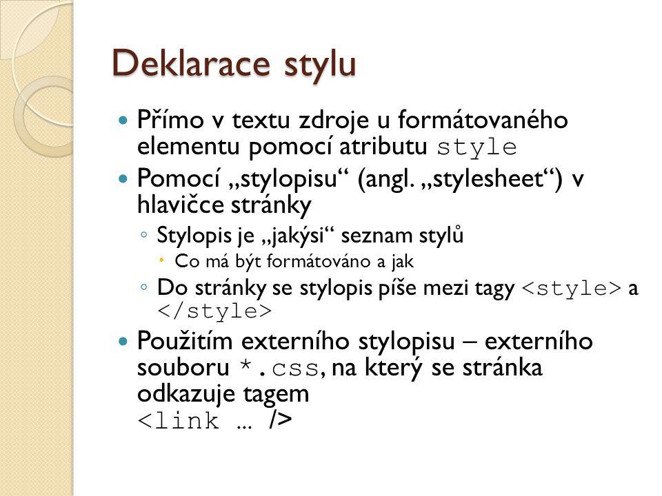 """Deklarace stylu Přímo v textu zdroje u formátovaného elementu pomocí atributu style Pomocí """"stylopisu"""" (angl. """"stylesheet"""") v hlavičce stránky ◦ Stylo"""