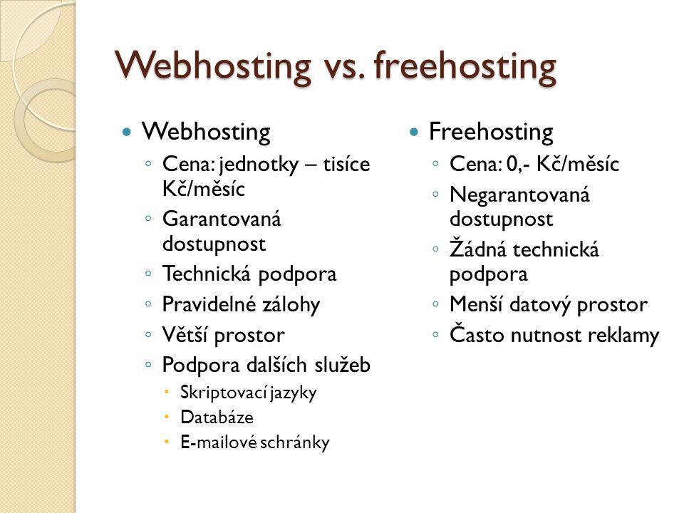 Webhosting vs. freehosting Webhosting ◦ Cena: jednotky – tisíce Kč/měsíc ◦ Garantovaná dostupnost ◦ Technická podpora ◦ Pravidelné zálohy ◦ Větší pros