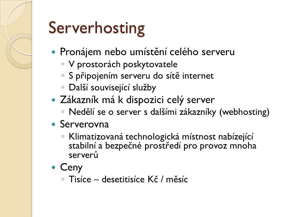 Serverhosting Pronájem nebo umístění celého serveru ◦ V prostorách poskytovatele ◦ S připojením serveru do sítě internet ◦ Další související služby Zá