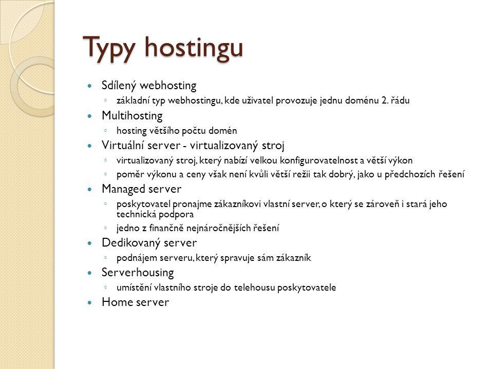 Typy hostingu Sdílený webhosting ◦ základní typ webhostingu, kde uživatel provozuje jednu doménu 2.