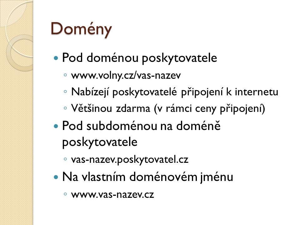 Domény Pod doménou poskytovatele ◦ www.volny.cz/vas-nazev ◦ Nabízejí poskytovatelé připojení k internetu ◦ Většinou zdarma (v rámci ceny připojení) Pod subdoménou na doméně poskytovatele ◦ vas-nazev.poskytovatel.cz Na vlastním doménovém jménu ◦ www.vas-nazev.cz