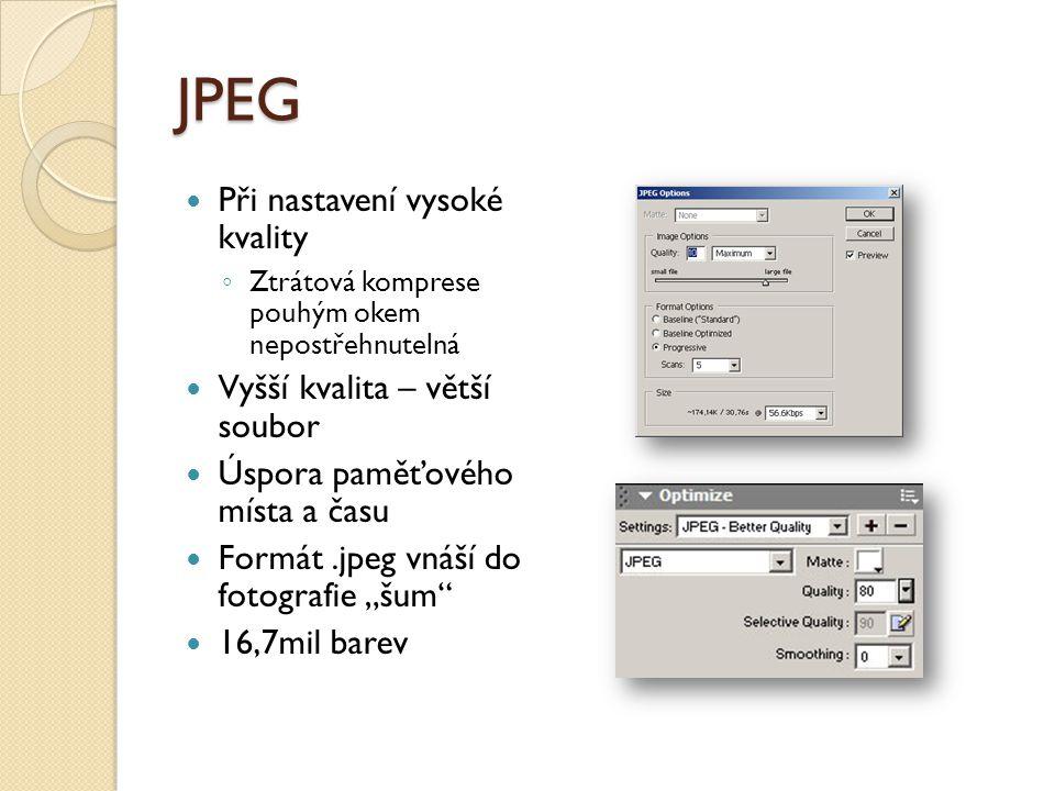 """JPEG Při nastavení vysoké kvality ◦ Ztrátová komprese pouhým okem nepostřehnutelná Vyšší kvalita – větší soubor Úspora paměťového místa a času Formát.jpeg vnáší do fotografie """"šum 16,7mil barev"""