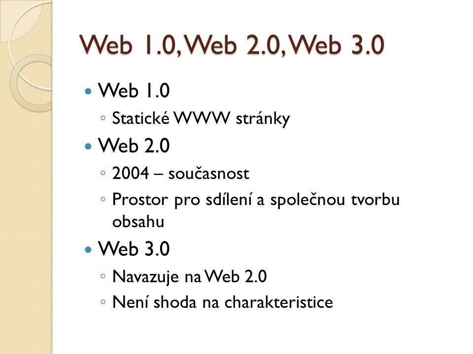Web 1.0, Web 2.0, Web 3.0 Web 1.0 ◦ Statické WWW stránky Web 2.0 ◦ 2004 – současnost ◦ Prostor pro sdílení a společnou tvorbu obsahu Web 3.0 ◦ Navazuje na Web 2.0 ◦ Není shoda na charakteristice