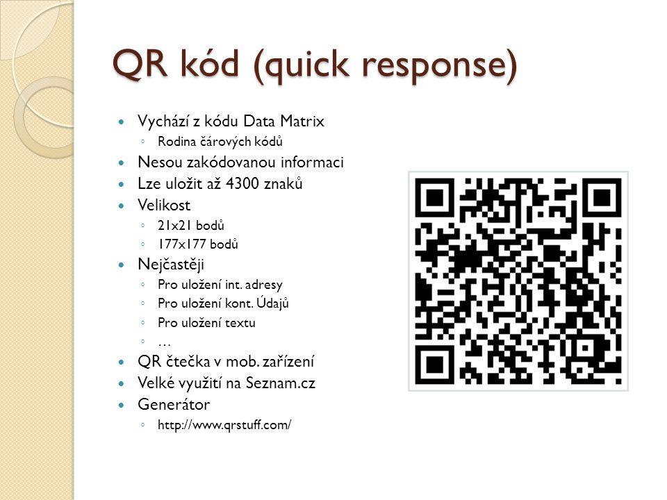 QR kód (quick response) Vychází z kódu Data Matrix ◦ Rodina čárových kódů Nesou zakódovanou informaci Lze uložit až 4300 znaků Velikost ◦ 21x21 bodů ◦ 177x177 bodů Nejčastěji ◦ Pro uložení int.