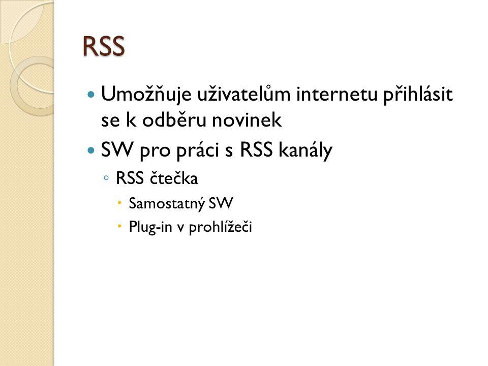 RSS Umožňuje uživatelům internetu přihlásit se k odběru novinek SW pro práci s RSS kanály ◦ RSS čtečka  Samostatný SW  Plug-in v prohlížeči