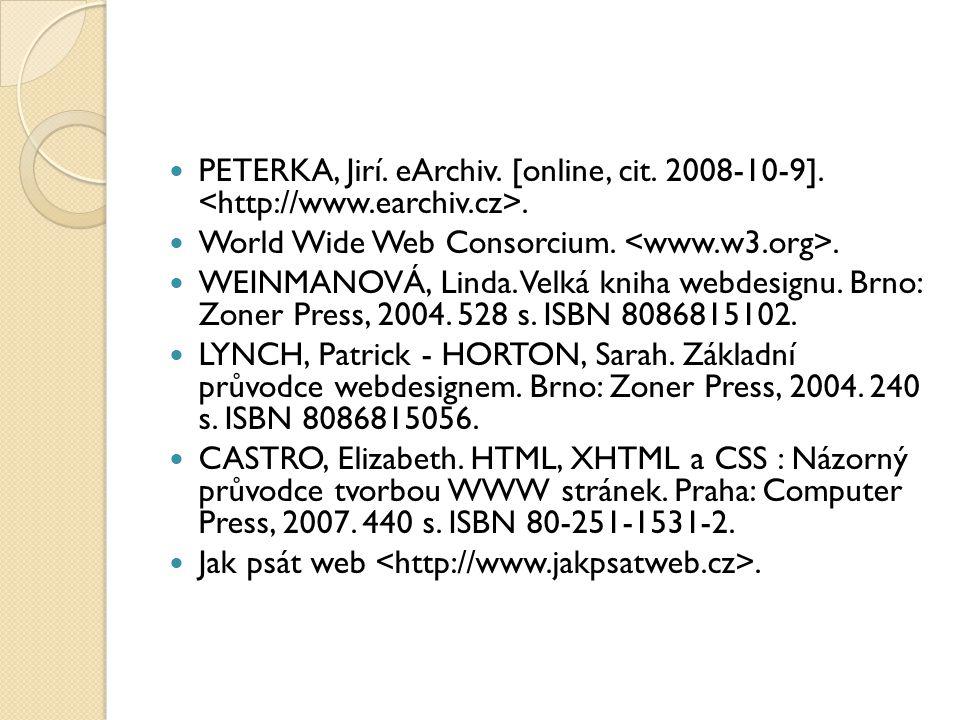 PETERKA, Jirí. eArchiv. [online, cit. 2008-10-9].. World Wide Web Consorcium.. WEINMANOVÁ, Linda. Velká kniha webdesignu. Brno: Zoner Press, 2004. 528