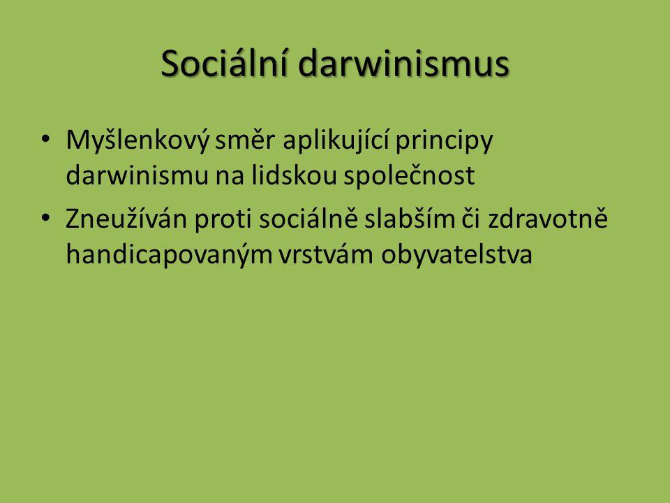 Sociální darwinismus Myšlenkový směr aplikující principy darwinismu na lidskou společnost Zneužíván proti sociálně slabším či zdravotně handicapovaným vrstvám obyvatelstva