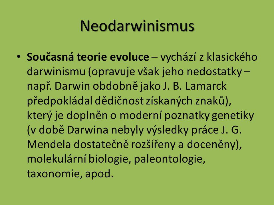 Neodarwinismus Současná teorie evoluce – vychází z klasického darwinismu (opravuje však jeho nedostatky – např.