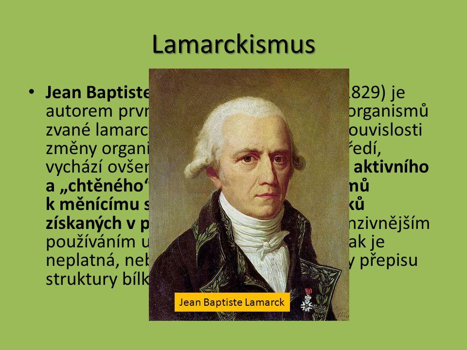 Lamarckismus Jean Baptiste Pierre Lamarck (1744 - 1829) je autorem první ucelené teorie evoluce organismů zvané lamarckismus (1809).