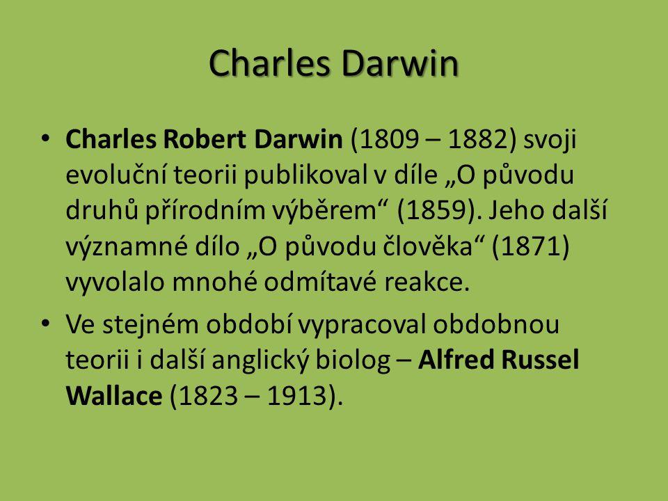 """Charles Darwin Charles Robert Darwin (1809 – 1882) svoji evoluční teorii publikoval v díle """"O původu druhů přírodním výběrem (1859)."""