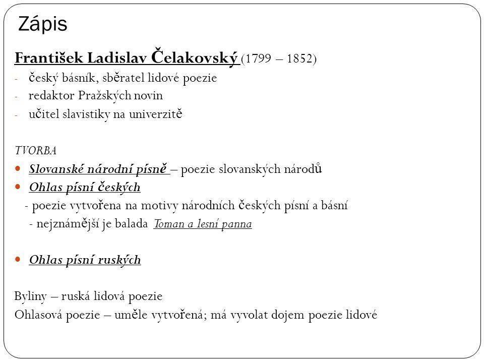Zápis František Ladislav Č elakovský (1799 – 1852) - č eský básník, sb ě ratel lidové poezie - redaktor Pražských novin - u č itel slavistiky na unive