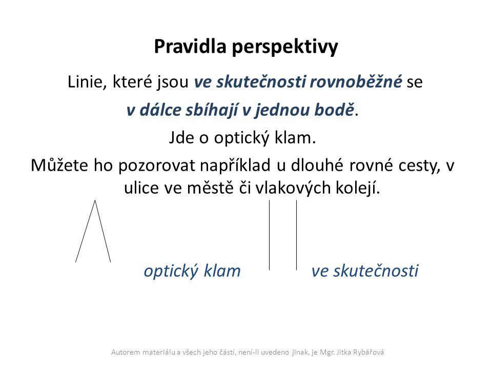 Pravidla perspektivy Linie, které jsou ve skutečnosti rovnoběžné se v dálce sbíhají v jednou bodě. Jde o optický klam. Můžete ho pozorovat například u