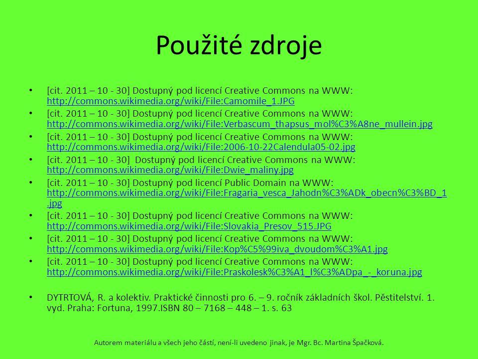 Použité zdroje [cit. 2011 – 10 - 30] Dostupný pod licencí Creative Commons na WWW: http://commons.wikimedia.org/wiki/File:Camomile_1.JPG http://common