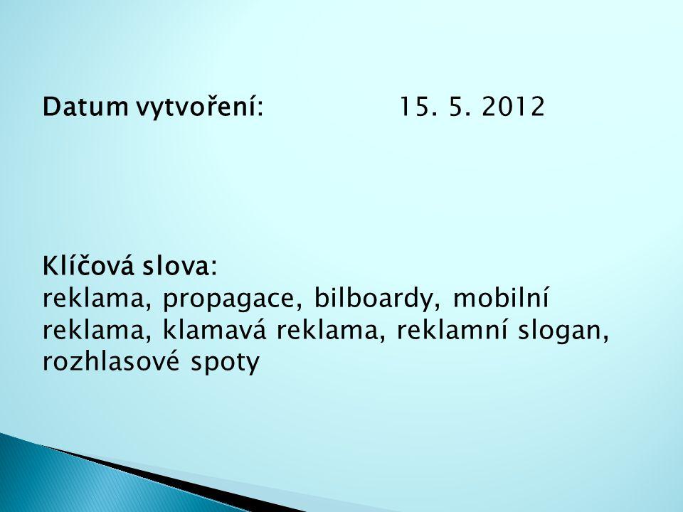 Datum vytvoření: 15. 5. 2012 Klíčová slova: reklama, propagace, bilboardy, mobilní reklama, klamavá reklama, reklamní slogan, rozhlasové spoty