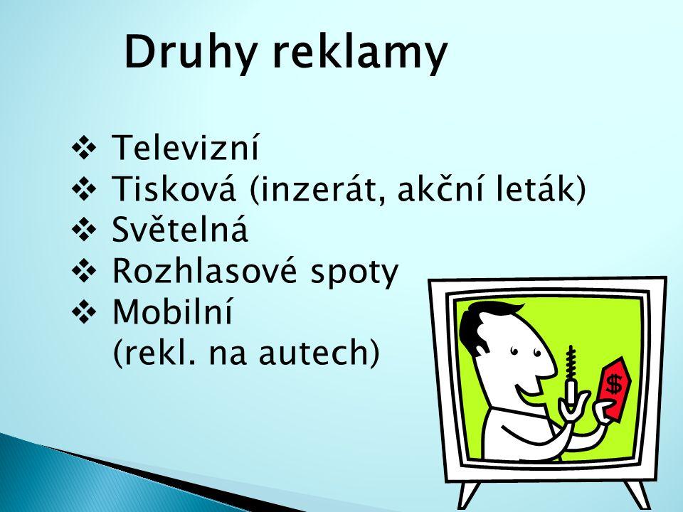 Druhy reklamy  Televizní  Tisková (inzerát, akční leták)  Světelná  Rozhlasové spoty  Mobilní (rekl. na autech)