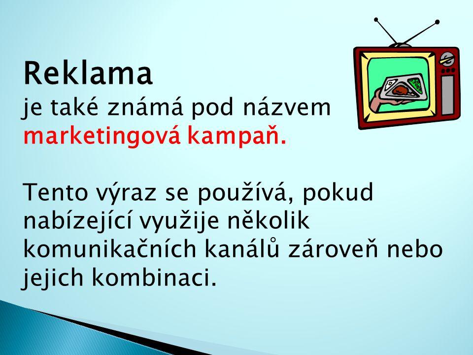 Reklama je také známá pod názvem marketingová kampaň. Tento výraz se používá, pokud nabízející využije několik komunikačních kanálů zároveň nebo jejic