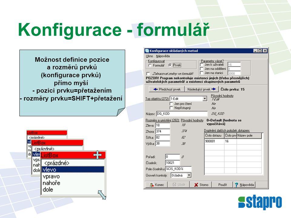 Konfigurace - formulář Možnost definice pozice a rozměrů prvků (konfigurace prvků) přímo myší - pozici prvku=přetažením - rozměry prvku=SHIFT+přetažení