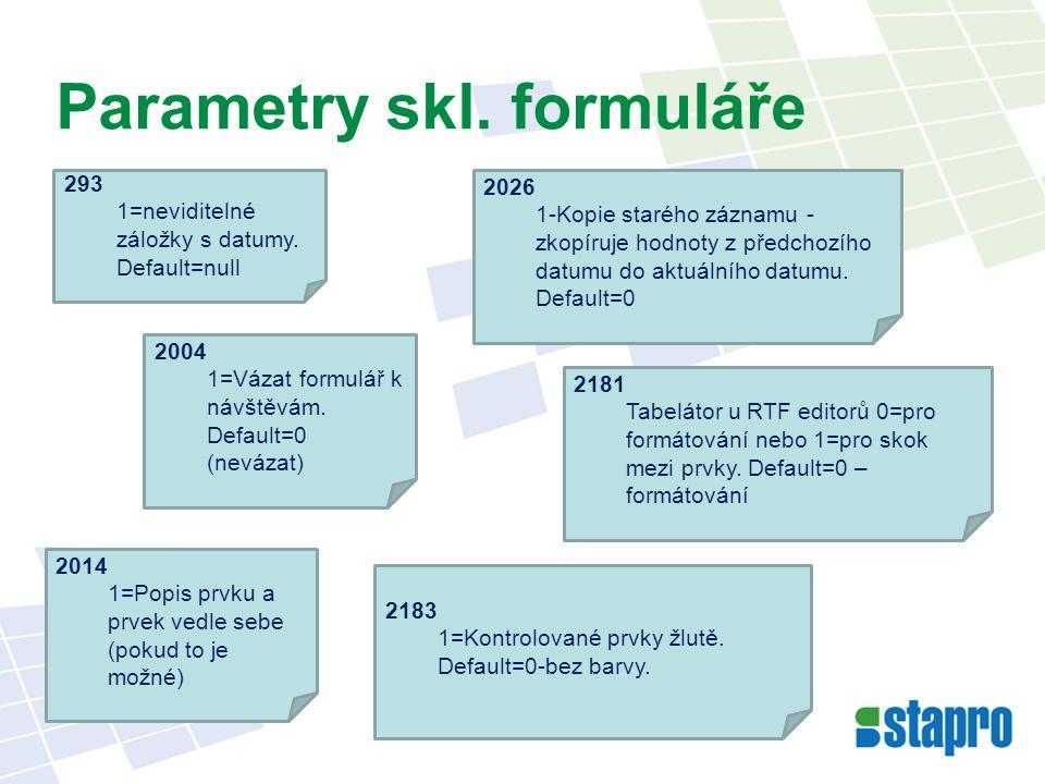 Parametry skl. formuláře 2004 1=Vázat formulář k návštěvám.