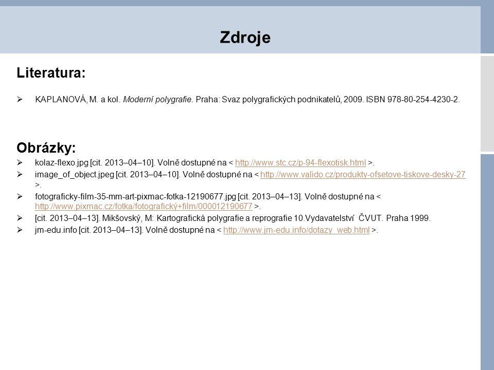 Literatura:  KAPLANOVÁ, M. a kol. Moderní polygrafie. Praha: Svaz polygrafických podnikatelů, 2009. ISBN 978-80-254-4230-2. Obrázky:  kolaz-flexo.jp