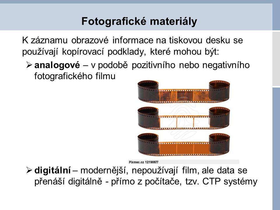 Fotografické materiály K záznamu obrazové informace na tiskovou desku se používají kopírovací podklady, které mohou být:  analogové – v podobě poziti