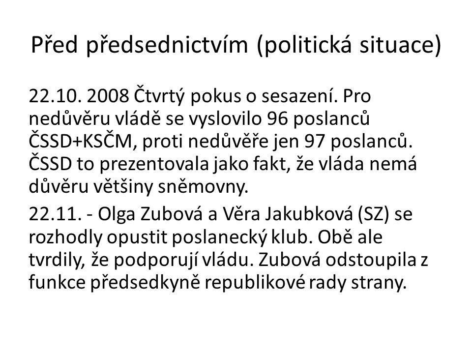 Před předsednictvím (politická situace) 22.10. 2008 Čtvrtý pokus o sesazení. Pro nedůvěru vládě se vyslovilo 96 poslanců ČSSD+KSČM, proti nedůvěře jen