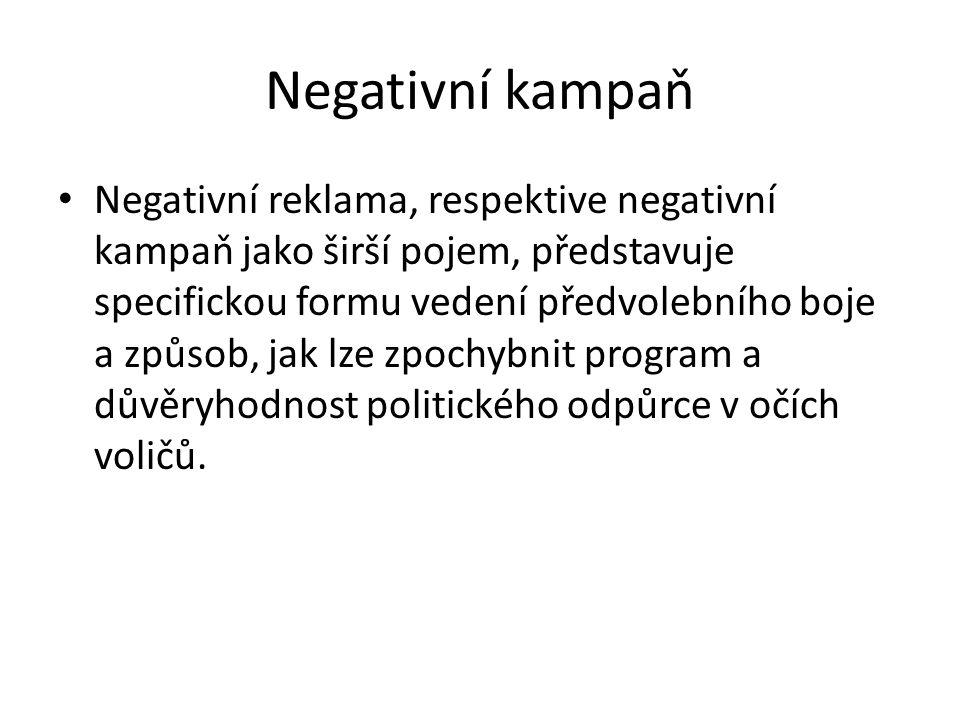 Negativní kampaň Negativní reklama, respektive negativní kampaň jako širší pojem, představuje specifickou formu vedení předvolebního boje a způsob, ja