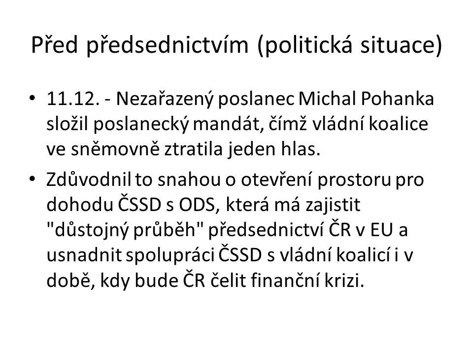 Před předsednictvím (politická situace) 11.12. - Nezařazený poslanec Michal Pohanka složil poslanecký mandát, čímž vládní koalice ve sněmovně ztratila