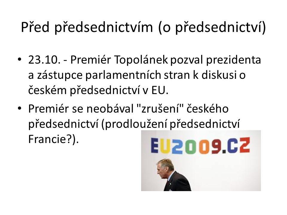 Před předsednictvím (o předsednictví) 23.10. - Premiér Topolánek pozval prezidenta a zástupce parlamentních stran k diskusi o českém předsednictví v E