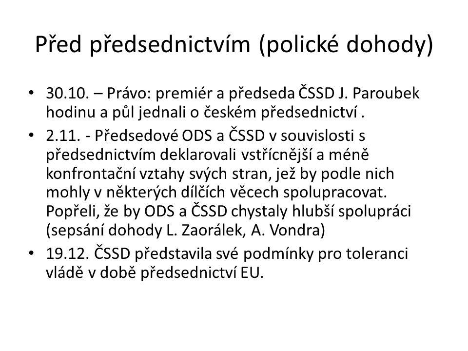 Před předsednictvím (polické dohody) 30.10. – Právo: premiér a předseda ČSSD J. Paroubek hodinu a půl jednali o českém předsednictví. 2.11. - Předsedo