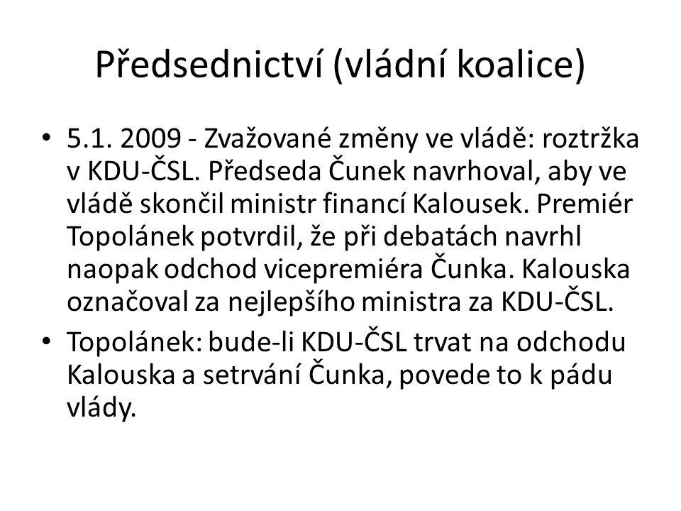 Předsednictví (vládní koalice) 5.1. 2009 - Zvažované změny ve vládě: roztržka v KDU-ČSL. Předseda Čunek navrhoval, aby ve vládě skončil ministr financ