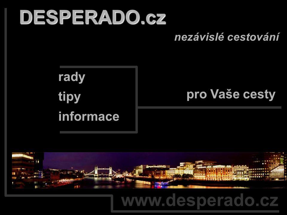www.desperado.cz DESPERADO.cz nezávislé cestování rady tipy informace pro Vaše cesty