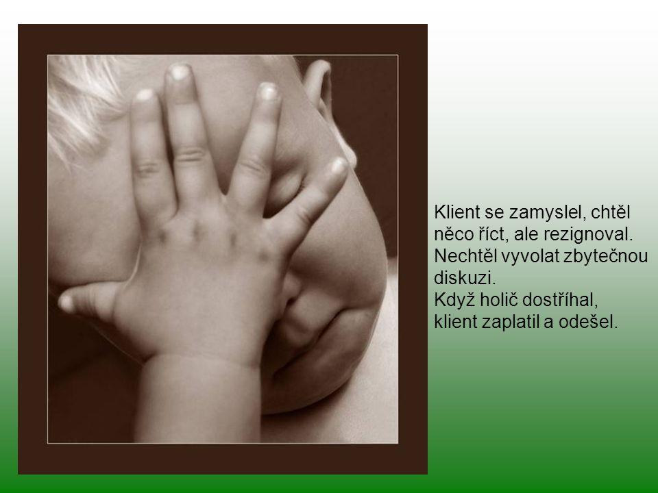 Kdyby byl Bůh, myslíte, že by bylo tolik nemocných? Existovaly by opuštěné děti? Kdyby Bůh byl, nebylo by bolesti, utrpení... Prostě... nemůžu si před
