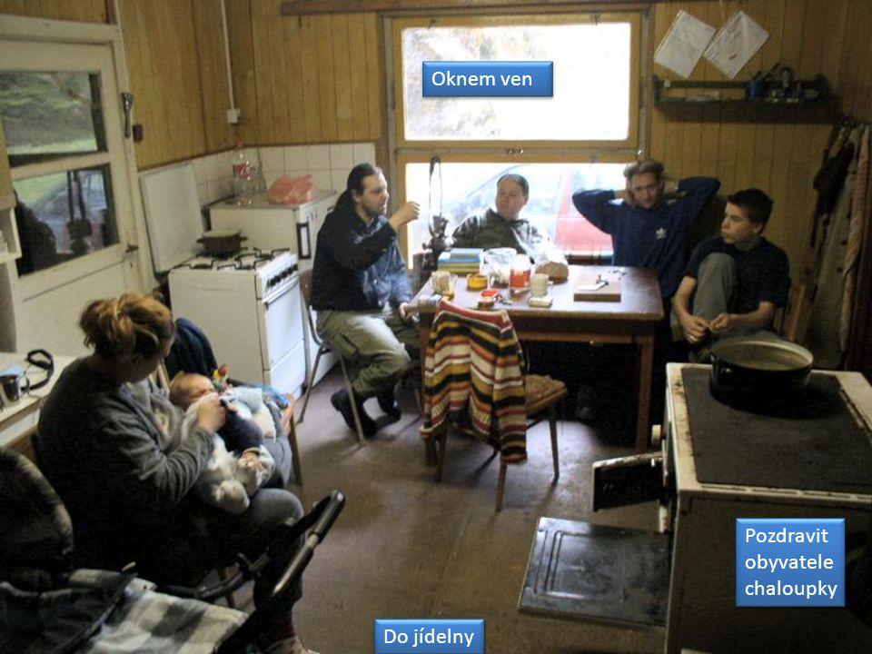 Oknem ven Do jídelny Pozdravit obyvatele chaloupky Pozdravit obyvatele chaloupky