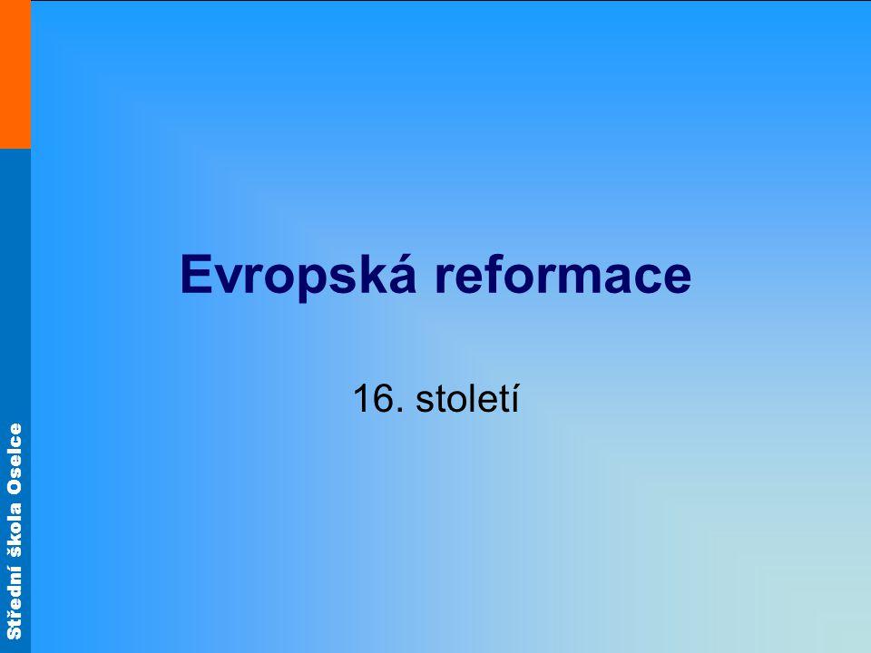 Střední škola Oselce Vznik reformace Evropská reformace navázala na dílo J.