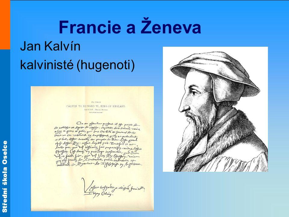 Střední škola Oselce Francie a Ženeva Jan Kalvín kalvinisté (hugenoti)