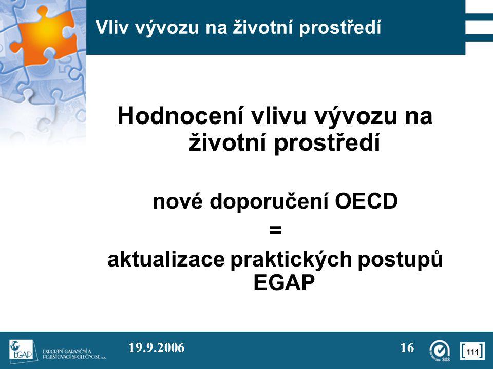 111 19.9.200616 Vliv vývozu na životní prostředí Hodnocení vlivu vývozu na životní prostředí nové doporučení OECD = aktualizace praktických postupů EG