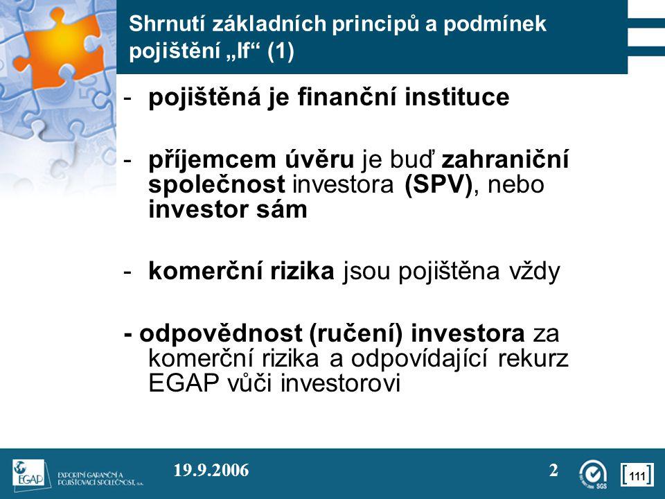 """111 19.9.20062 Shrnutí základních principů a podmínek pojištění """"If"""" (1) -pojištěná je finanční instituce -příjemcem úvěru je buď zahraniční společnos"""